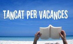 Tanquem per vacances del 19 al 26 d'agost