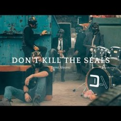Dami Álvarez - Don't kill the seals