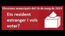 Ets resident estranger i vols votar a les Eleccions Municipals de 2019?