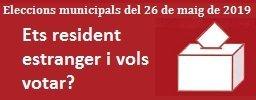 Eleccions municipals 2019 - Ets resident estranger i vols votar?